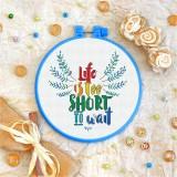 Cross stitch kit «T-0073 Life is too Short»